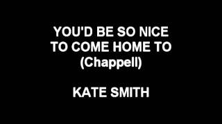 You'd Be So Nice To Come Home To - Kate Smith