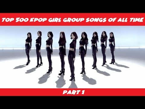 Top 500 Kpop Girl Group Songs of All Time (Part 1 of 5)