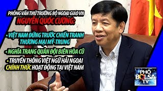 Thứ trưởng Nguyễn Quốc Cường: Chiến tranh TM Mỹ-Trung, Nghĩa trang Bình An, truyền thông Hải ngoại