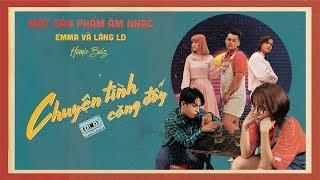 CHUYỆN TÌNH CĂNG ĐẤY I EMMA ft Lăng LD I OFFICIAL MUSIC VIDEO
