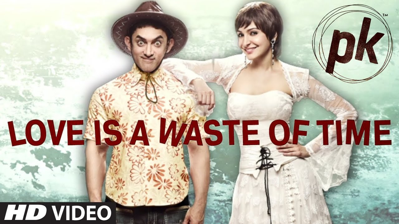 Exclusive: 'Love is a Waste of Time' VIDEO SONG | PK | Aamir Khan | Anushka Sharma
