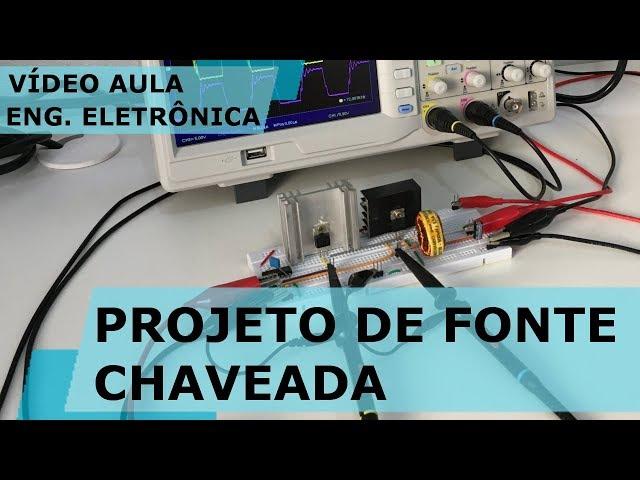 PROJETO DE FONTE CHAVEADA | Vídeo Aula #231