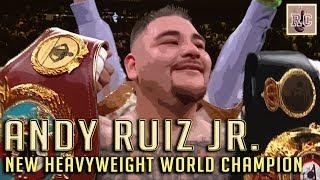 Andy Ruiz Jr. - New Heavyweight World Champion