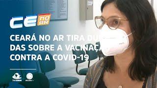 Ceará no ar tira dúvidas sobre a vacinação contra a covid-19
