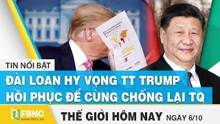 Tin thế giới 6/10 | Đài Loan hy vọng Tt Trump hồi phục để sát cánh chống lại Trung Quốc | FBNC