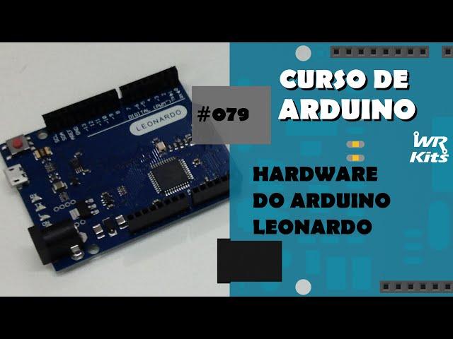 HARDWARE DO ARDUINO LEONARDO | Curso de Arduino #079