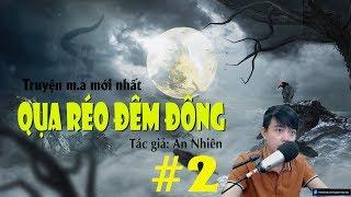 [Tập 2] QUẠ RÉO ĐÊM ĐÔNG | Truyện m.a Nguyễn Huy diễn đọc