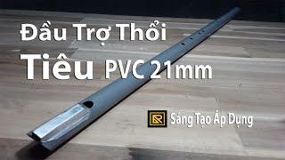Cách Làm Động Tiêu PVC Phi 21mm P1 - Đầu Trợ Thổi Khi Mới Tập Thổi