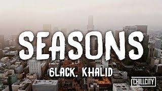 6LACK - Seasons ft. Khalid (Lyric Video)