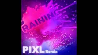 Kaskade & Adam K Feat.Sunsun - Raining (PIXL Remix)