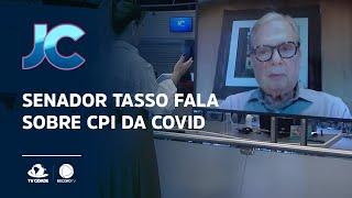 Senador Tasso fala sobre CPI da Covid