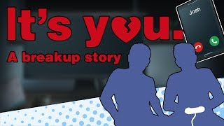 """It's You: A Breakup Story - CLICK! OOPS THE CALL """"DROPPED"""" - Let's Game It Out"""