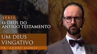 27/02/21 - UM DEUS VINGATIVO | Pr. André Flores