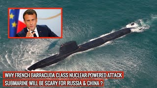 FRENCH BARRACUDA CLASS NUCLEAR-POWERED ATTACK SUBMARINE IS ONE OF THE MOST LETHAL IN THE WORLD !