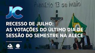 Recesso de julho: As votações do último dia de sessão do semestre na ALECE