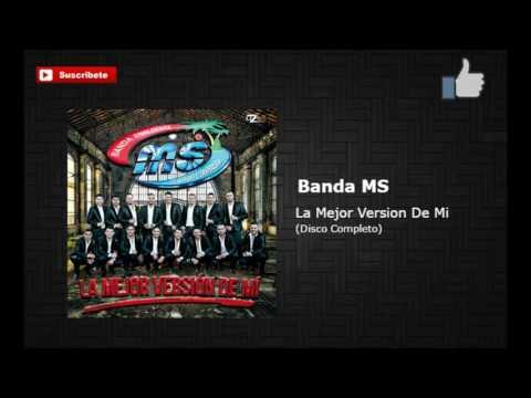 Banda MS- La Mejor Versión De Mi Disco Completo