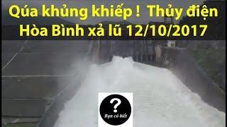 QUÁ KHỦNG KHIẾP, Thủy điện Hòa Bình XẢ LŨ ngày 12-10-2017 - Sự thật #16 || Bạn Có Biết?