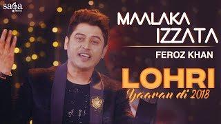Maalaka Izzata – Feroz Khan – Lohri Yaaran Di 2018