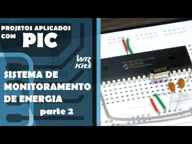 SISTEMA DE MONITORAMENTO DE ENERGIA (parte 2) | Projetos Aplicados com PIC #20