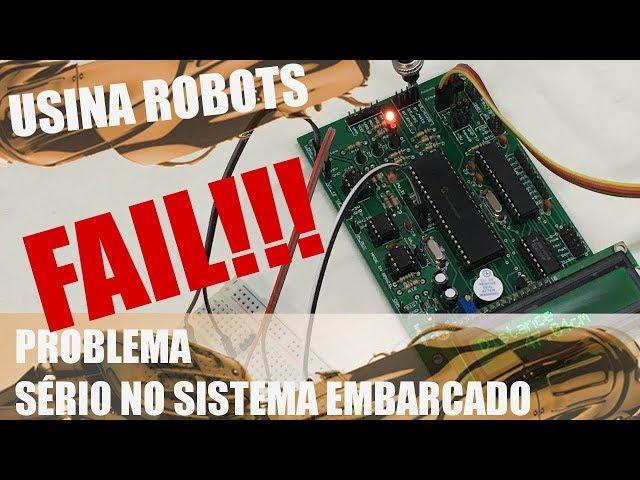 PROBLEMA SÉRIO NO SISTEMA EMBARCADO | Usina Robots US-2 #106