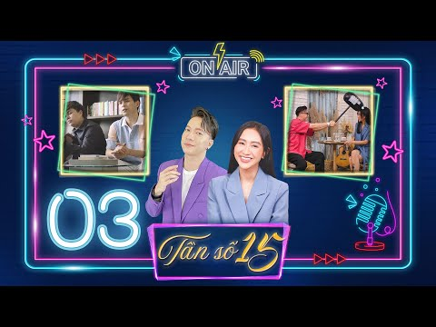 Tần Số 15 | Tập 3: Hồ Quang Hiếu bỗng nghiêm túc với