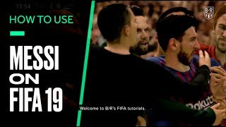 FIFA 19 Tutorial: How To Get The Most Out Of Lionel Messi in FIFA