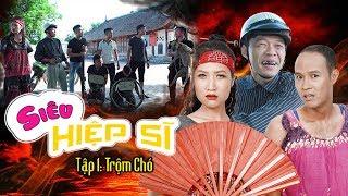 SIÊU HIỆP SĨ Tập 1 - TRỘM CHÓ | Phim Hài Trung Ruồi, Thương Cin, Thái Sơn Mới Nhất