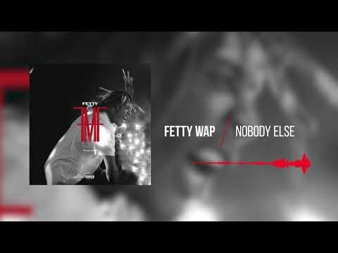 Fetty Wap -  Nobody Else [Official Audio]
