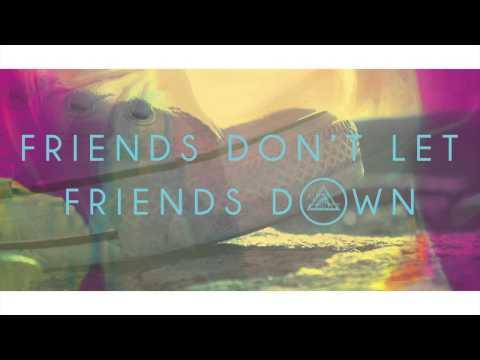 Friends Don't Let Friends Down