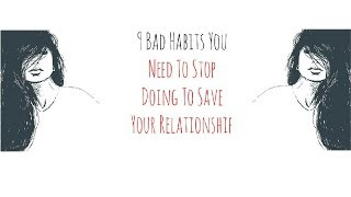 9 Bad Habits You Need To Stop Doing To Save Your Relationship