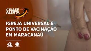 Igreja Universal é ponto de vacinação em Maracanaú