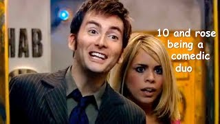 the 10th doctor and rose being a comedic duo