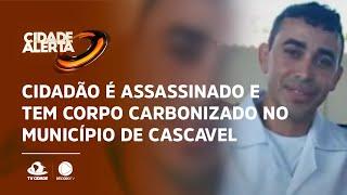 Cidadão é assassinado e tem corpo carbonizado no município de Cascavel