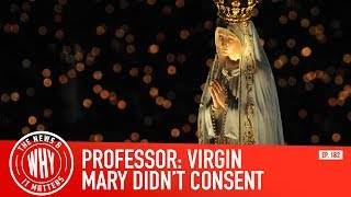 Professor Claims Virgin Mary Did Not 'Consent' l The News & Why It Matters Ep. 182