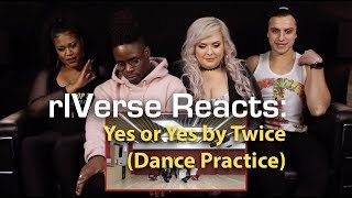 rIVerse Reacts: Yes Or Yes by Twice - Dance Practice Reaction
