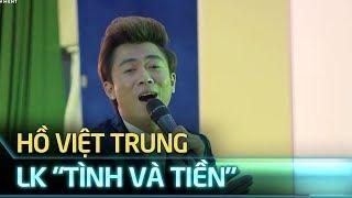 Hồ Việt Trung hát liên khúc nhạc sến Tình Và Tiền' nổi tiếng của Ngọc Sơn