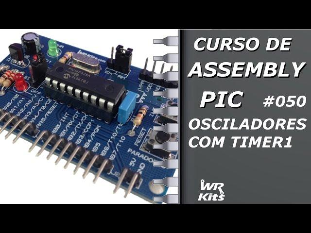 OSCILADORES COM TIMER1 | Assembly para PIC #050