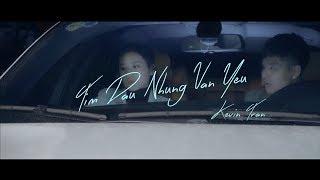 TIM ĐAU NHƯNG VẪN YÊU - KEVIN TRẦN [MV OFFICIAL 4K]