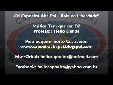 Baixar Capoeira Aba Pai /  Música: Tem que ter fé - CD Raiz da Liberdade - Mestrando Hélio Dendê