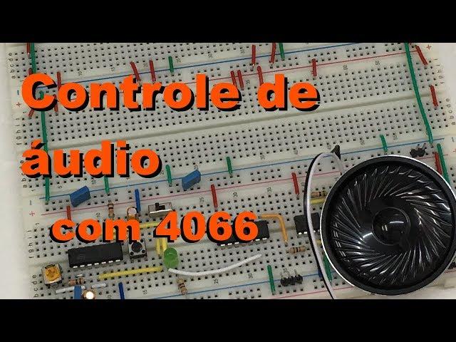 CONTROLE DE ÁUDIO COM 4066 | Conheça Eletrônica! #064