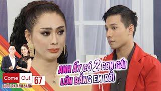 Come Out–BRAS   Tập 67 FULL: Khánh Chi rơi lệ khi nghe chuyện tình chàng gay lỡ thương đàn ông có vợ