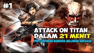 PERTEMPURAN MANUSIA MELAWAN RAKSASA - SELURUH CERITA ATTACK ON TITAN DALAM 21 MENIT [PART 1]