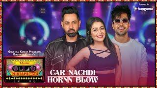 Car Nachdi Hornn Blow Mix – Gippy Grewal – Harrdy Sandhu – Neha Kakkar