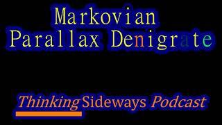 Markovian Parallax Denigrate - Thinking Sideways Podcast