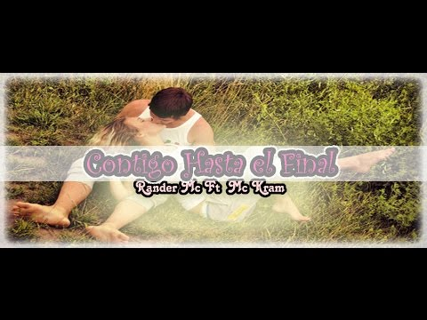RAP ROMANTICO 2014 - ♥►CONTIGO HASTA EL FINAL◄♥ / Rander Mc Ft Mc Kram