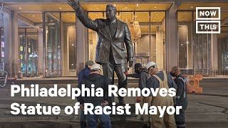 Philadelphia Removes Statue of Racist Mayor After Years of Resistance | NowThis