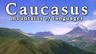 The Caucasus: Mountains Full of Languages