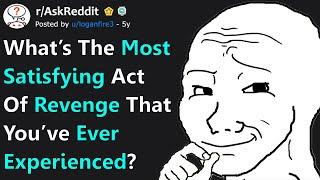 "People Share Their Most ""Satisfying"" REVENGE Stories (r/AskReddit)"