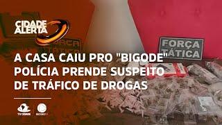 "A casa caiu pro ""Bigode"": Polícia prende suspeito de tráfico de drogas"