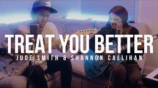 Treat You Better - Jude Smith & Shannon Callihan